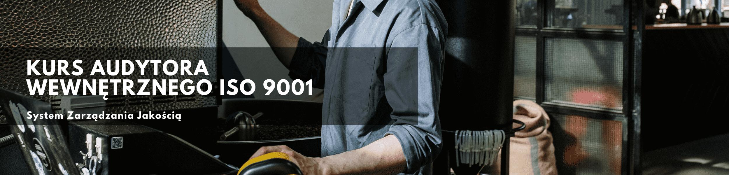 Kurs audytora wewnętrznego iso 9001